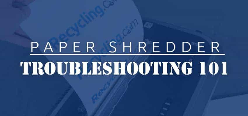 paper-shredder-troubleshooting-101