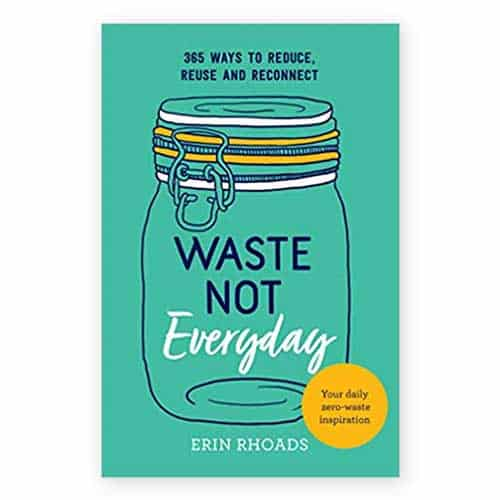Waste-Not-Everyday-Simple-Zero-Waste-Inspiration-365-Days-a-Year